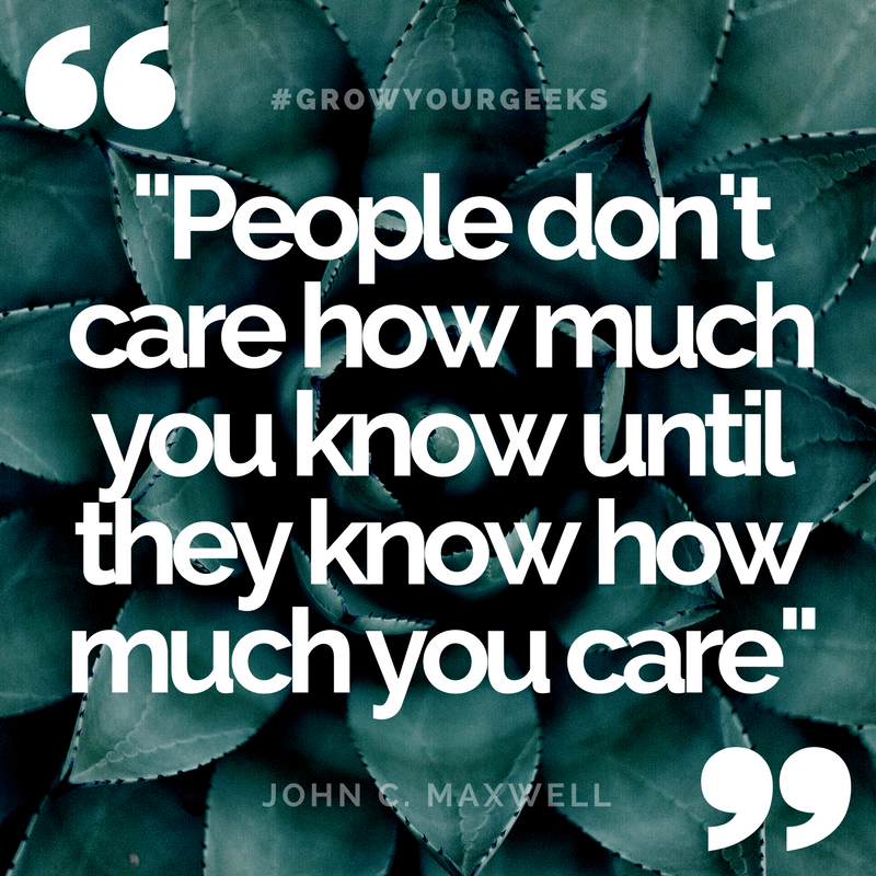 """""""People don't care how much you know until they know how much you care."""" - John C. Maxwell"""