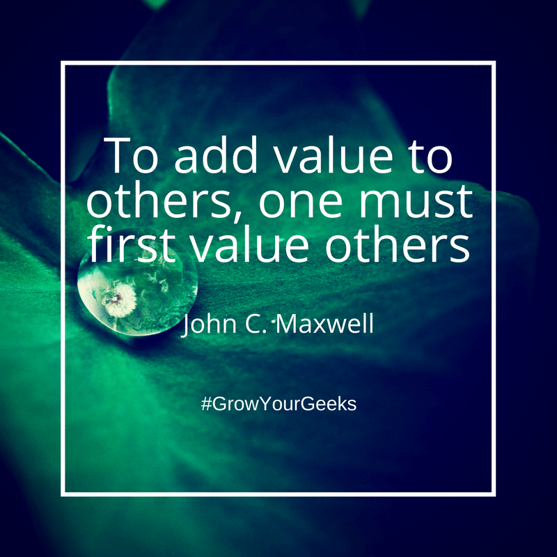 """""""To add value to others, one must first value others."""" - John C. Maxwell"""