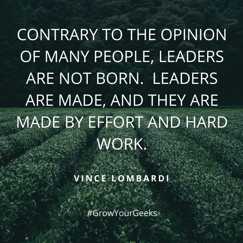 """""""Contrary to the opinion of many people, leaders are not born. Leaders are made, and they are made by effort and hard work."""" Vince Lombardi"""