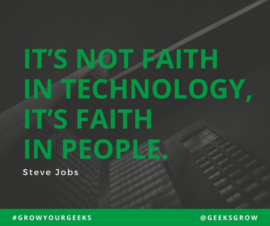 """It's not faith in technology, it's faith in people"" - Steve Jobs"